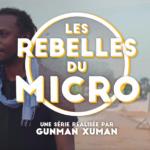 LES REBELLES DU MICRO – la nouvelle série documentaire de Gunman Xuman, artiste rappeur, pour LES HAUT-PARLEURS