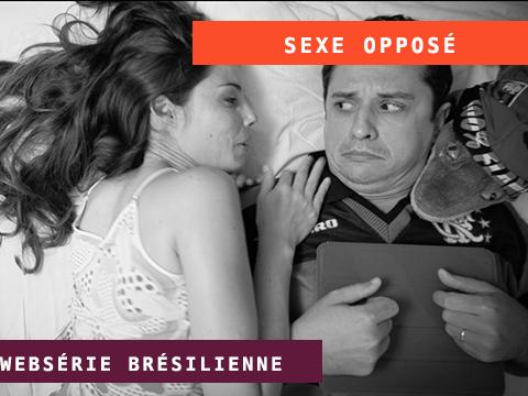 SEXE OPPOSÉ – WEBSÉRIE BRÉSILIENNE