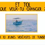 ET TOI, QUE VEUX TU CHANGER ? par 10 jeunes reporters en Tunisie #série